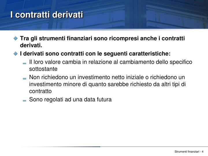 Tra gli strumenti finanziari sono ricompresi anche i contratti derivati.