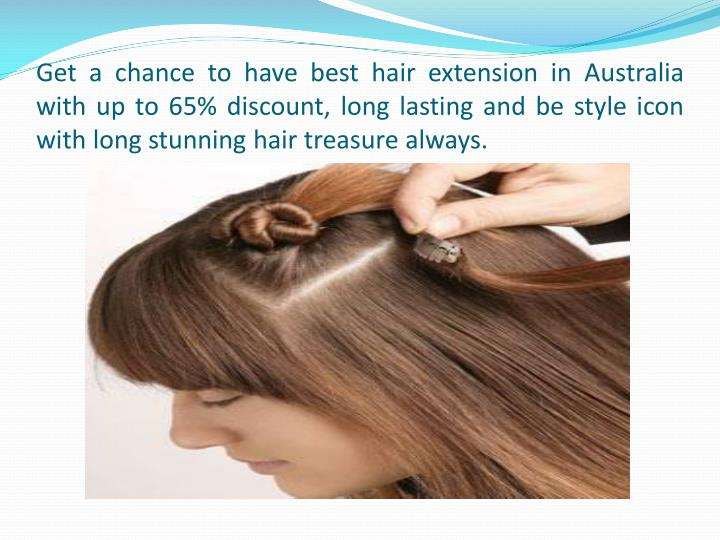 Get a chance to have best hair extension in Australia with up to 65% discount, long lasting and be style icon with long stunning hair treasure always.