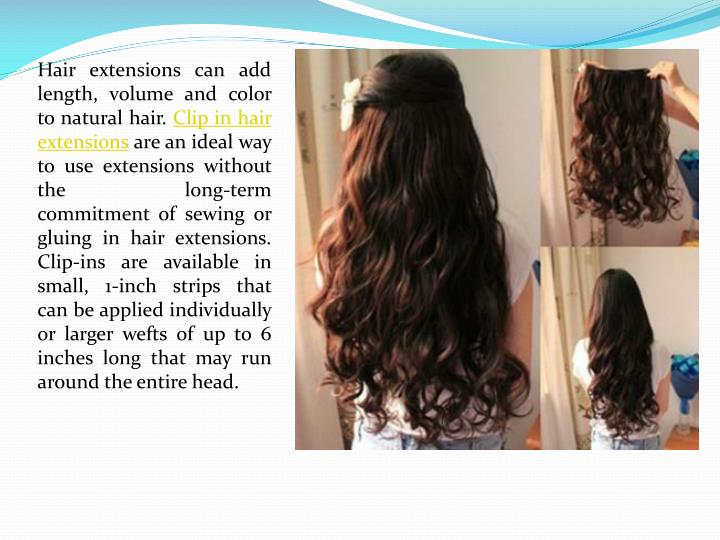 Hair extensions can add length, volume and color to natural hair.