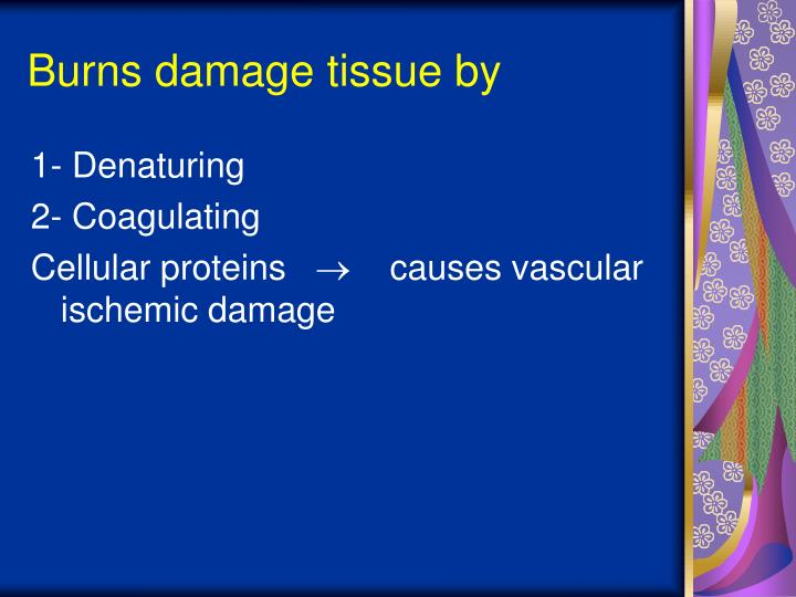 Burns damage tissue by