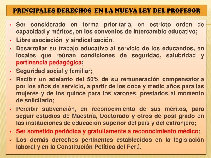 Ser considerado en forma prioritaria, en estricto orden de capacidad y méritos, en los convenios de intercambio educativo;