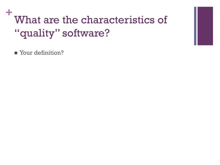 """What are the characteristics of """"quality"""" software?"""