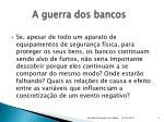 a guerra dos bancos