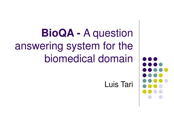 bioqa a question answering system for the biomedical domain n.