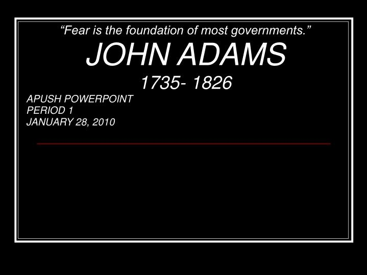 """PPT - """"Fear is the foundation of most governments """" JOHN"""