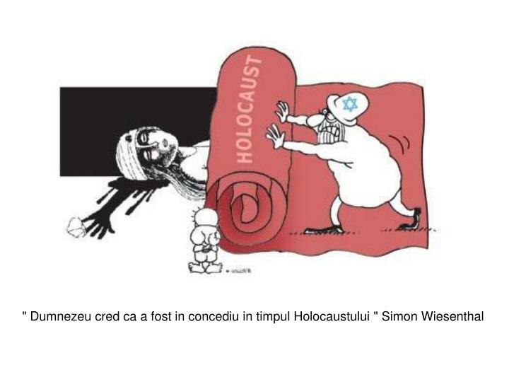 """"""" Dumnezeu cred ca a fost in concediu in timpul Holocaustului """" Simon Wiesenthal"""