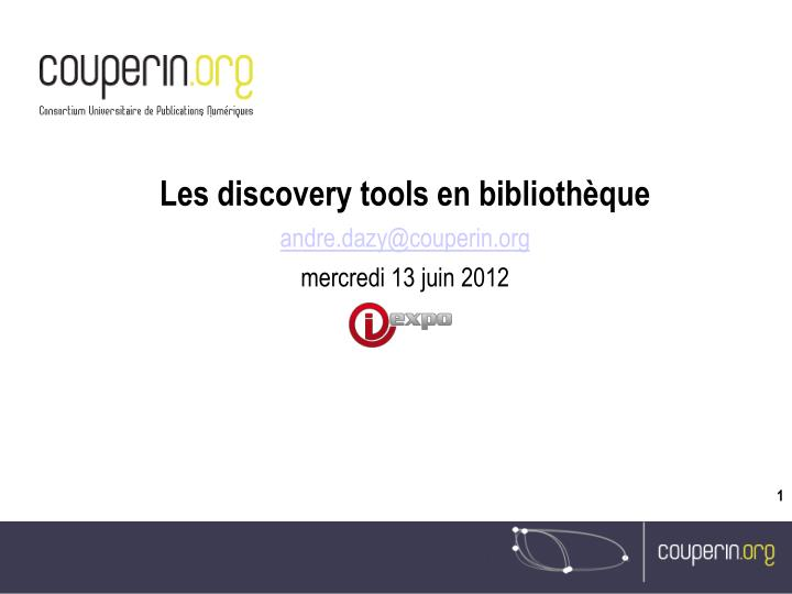 Les discovery tools en biblioth que andre dazy@couperin org mercredi 13 juin 2012