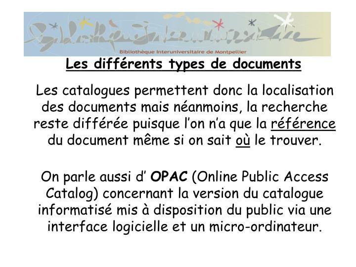 Les catalogues permettent donc la localisation des documents mais néanmoins, la recherche reste différée puisque l'on n'a que la