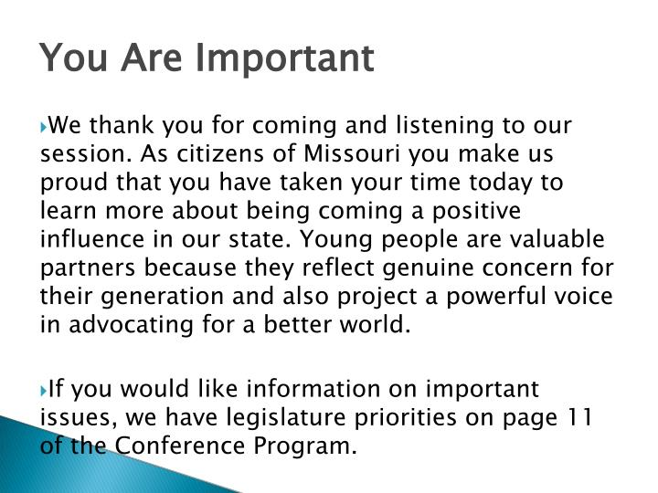 We thank you for coming and listening to our session. As citizens of Missouri you make us proud that you have taken your time today to learn more about being coming a positive influence in our state. Young people are valuable partners because they reflect genuine concern for their generation and also project a powerful voice in advocating for a better world.