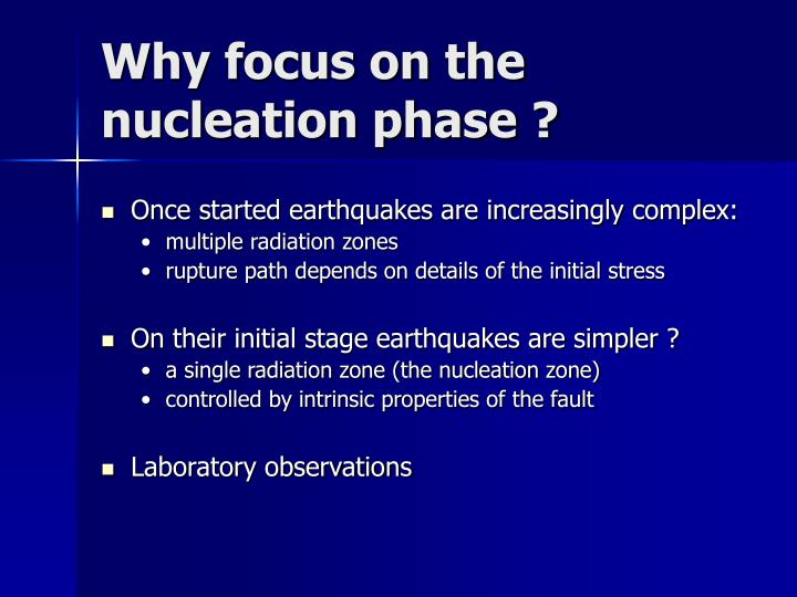Why focus on the nucleation phase ?