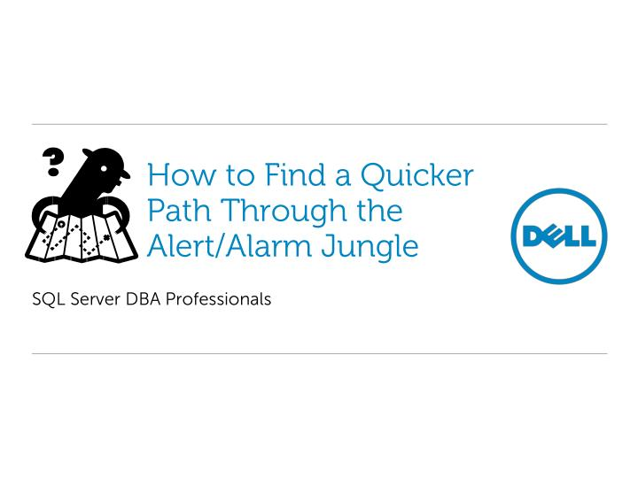 how to find a quicker path through the alert alarm jungle n.