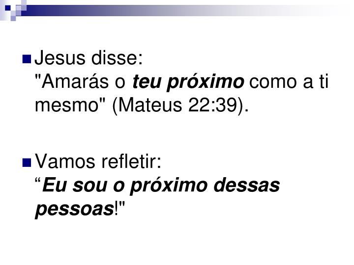 "Jesus disse:                       ""Amarás o"