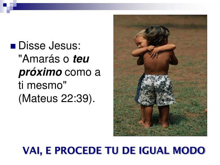 "Disse Jesus: ""Amarás o"