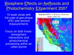 b iosphere e ffects on a e r osols and p hotochemistry ex periment 2007
