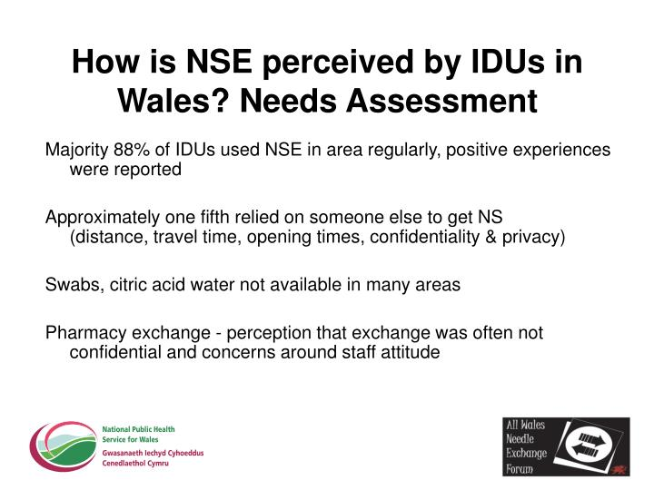 How is NSE perceived by IDUs in Wales? Needs Assessment