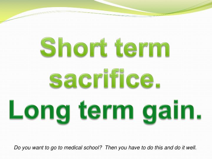 Short term sacrifice.
