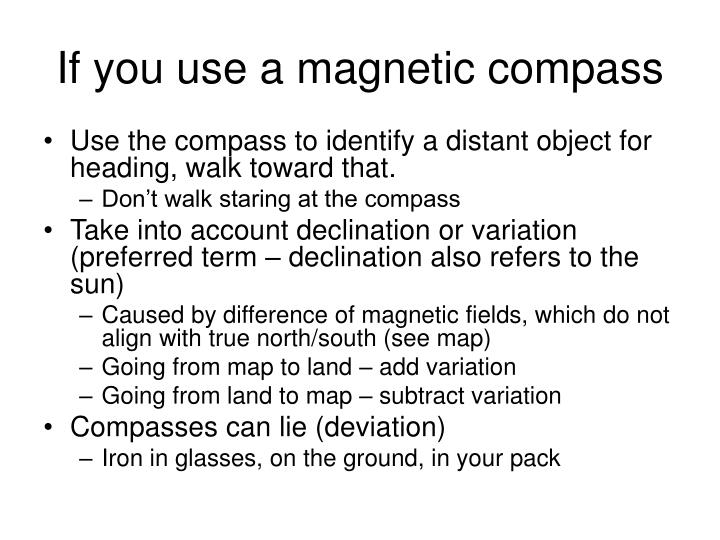 If you use a magnetic compass