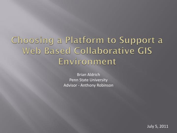 Choosing a platform to support a web b ased c ollaborative gis environment