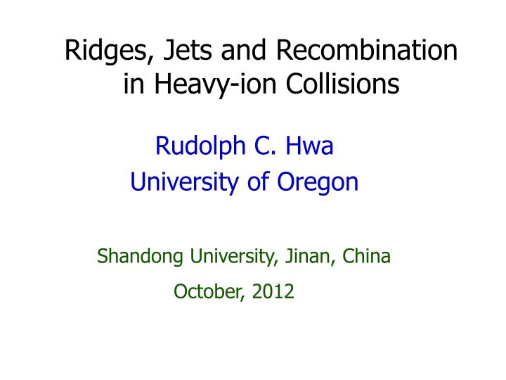 ridges jets and recombination in heavy ion collisions n.