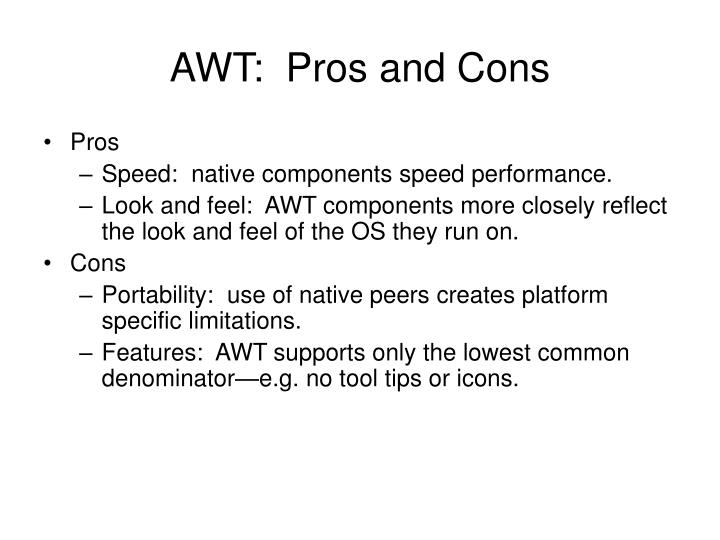 AWT:  Pros and Cons