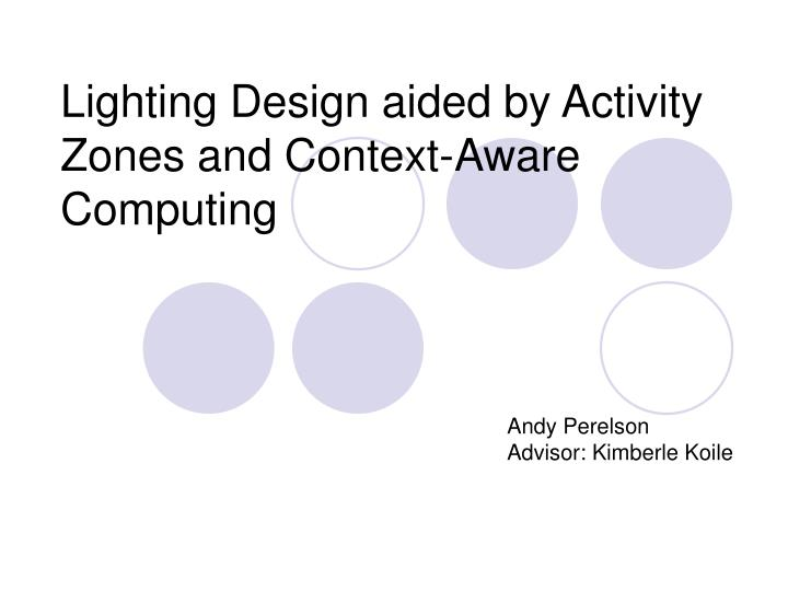 Lighting design aided by activity zones and context aware computing