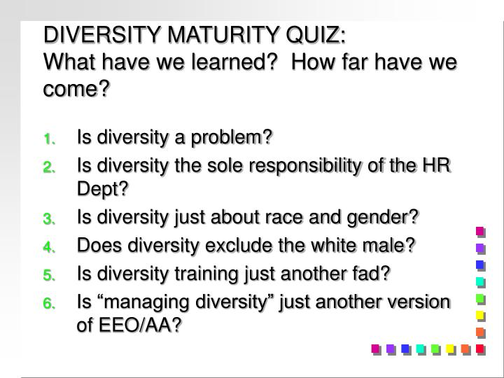 diversity maturity quiz what have we learned how far have we come n.
