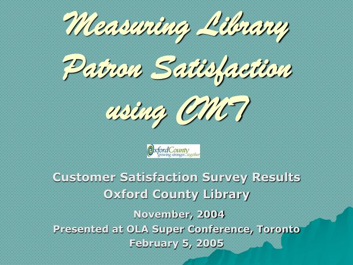 Measuring library patron satisfaction using cmt