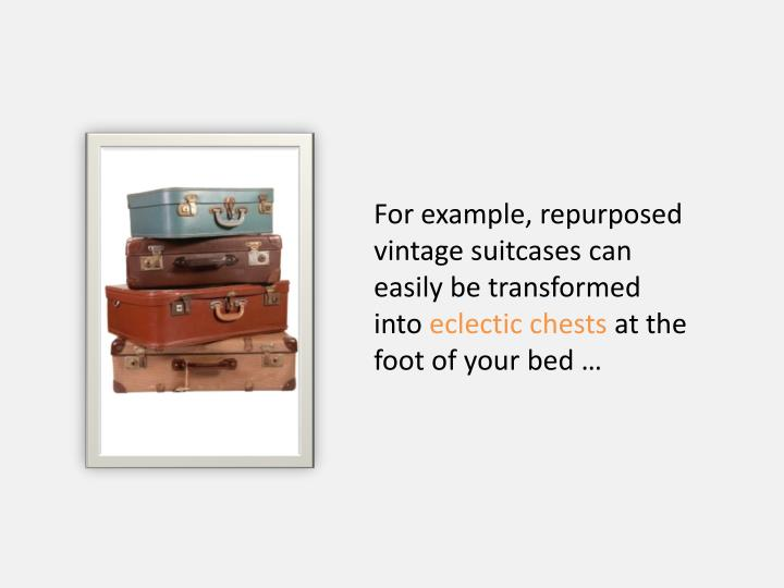 For example, repurposed vintage suitcases can easily be transformed into
