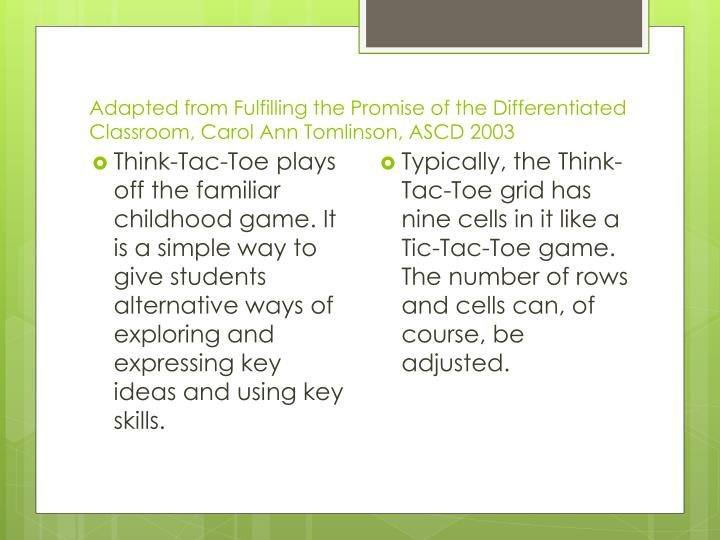 Think-Tac-Toe plays off the familiar childhood game. It is a simple way to give students alternative ways of exploring and expressing key ideas and using key skills.