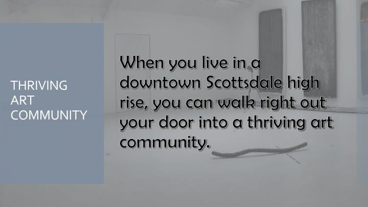 When you live in a downtown Scottsdale high rise, you can walk right out your door into a thriving art community.
