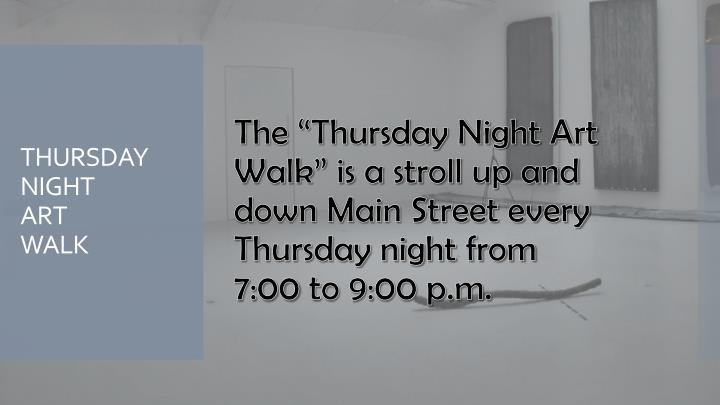 """The """"Thursday Night Art Walk"""" is a stroll up and down Main Street every Thursday night from"""