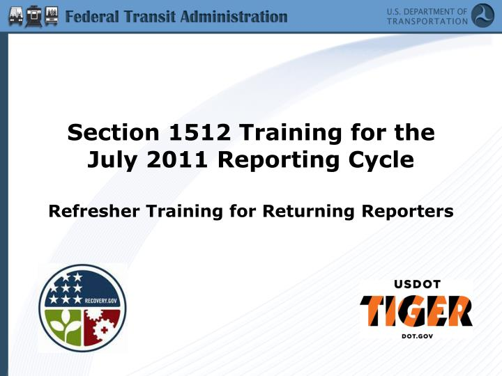 section 1512 training for the july 2011 reporting cycle refresher training for returning reporters n.