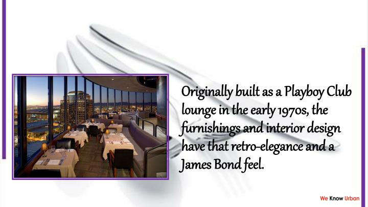 Originally built as a Playboy Club lounge in the early 1970s, the furnishings and interior design have that retro-elegance and a James Bond feel.