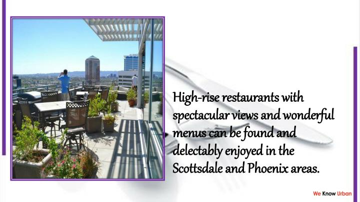 High-rise restaurants with spectacular views and wonderful menus can be found and delectably enjoyed...