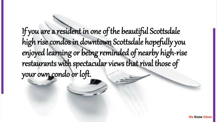 If you are a resident in one of the beautiful Scottsdale high rise condos in downtown