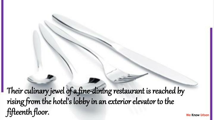 Their culinary jewel of a fine-dining restaurant is reached by rising from the hotel's lobby in an exterior elevator to the fifteenth floor.