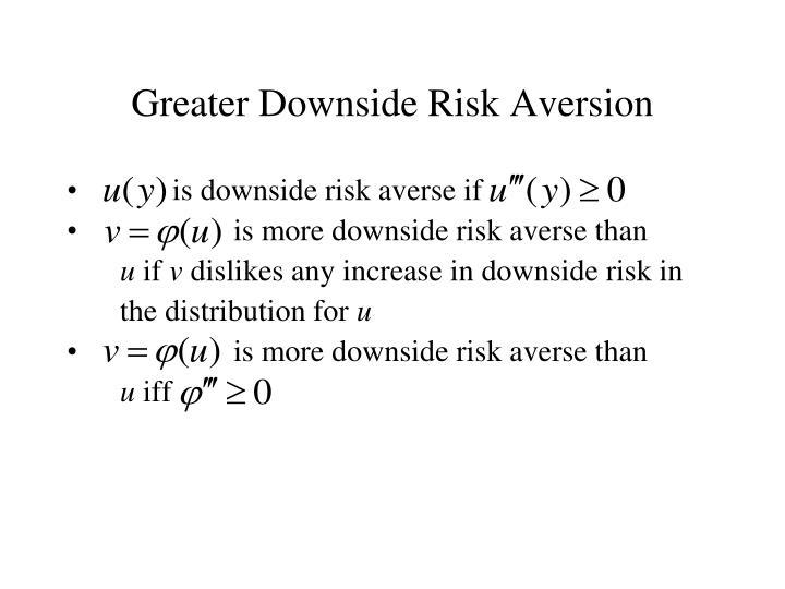 Greater downside risk aversion
