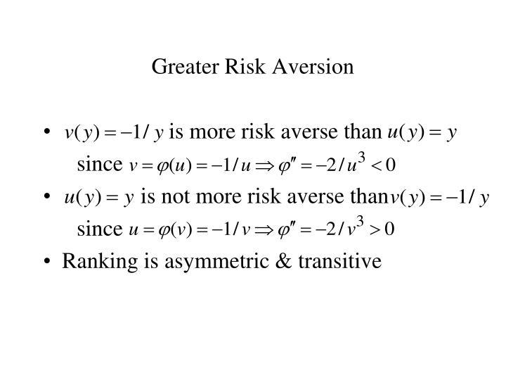 Greater Risk Aversion