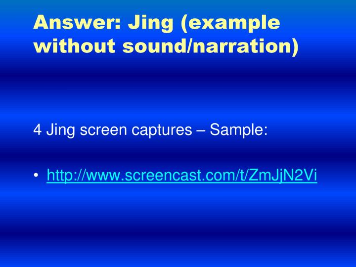 Answer: Jing (example without sound/narration)