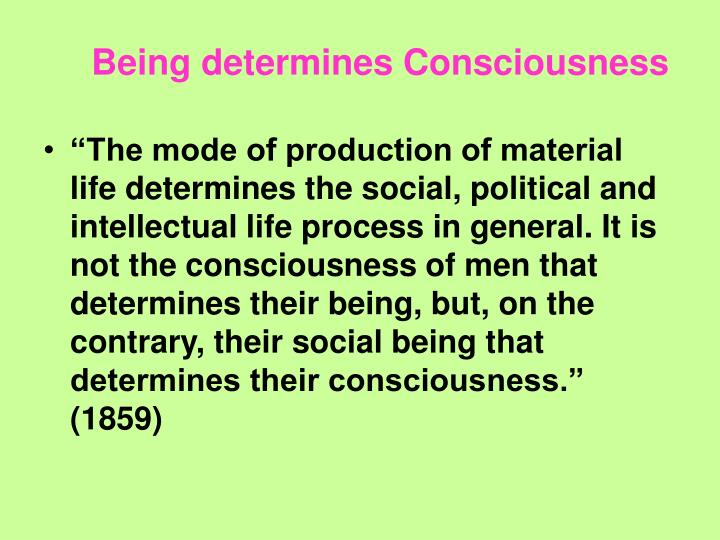 Being determines Consciousness