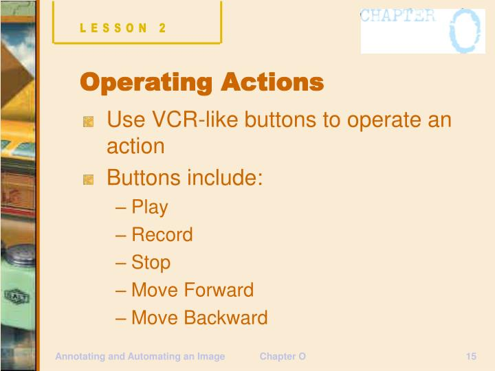 Use VCR-like buttons to operate an action