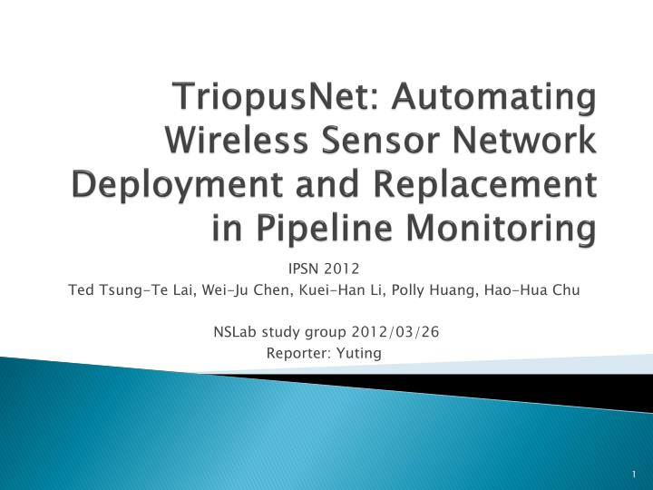 triopusnet automating wireless sensor network deployment and replacement in pipeline monitoring n.