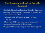 can someone with as be socially anxious