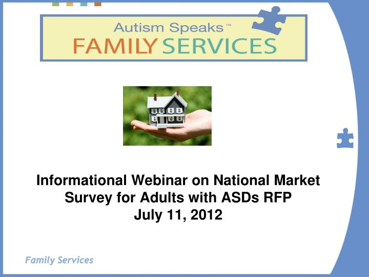 informational webinar on national market survey for adults with asds rfp july 11 2012 n.