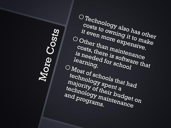 Technology also has other costs to owning it to make it even more expensive.