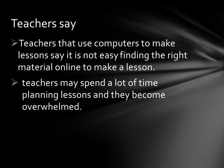 Teachers say