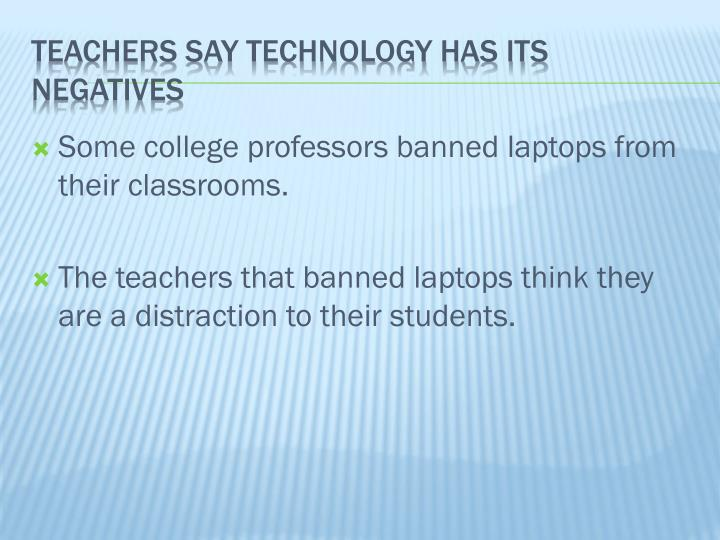 Some college professors banned laptops from their classrooms.