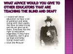 what advice would you give to other educators that are teaching the blind and deaf