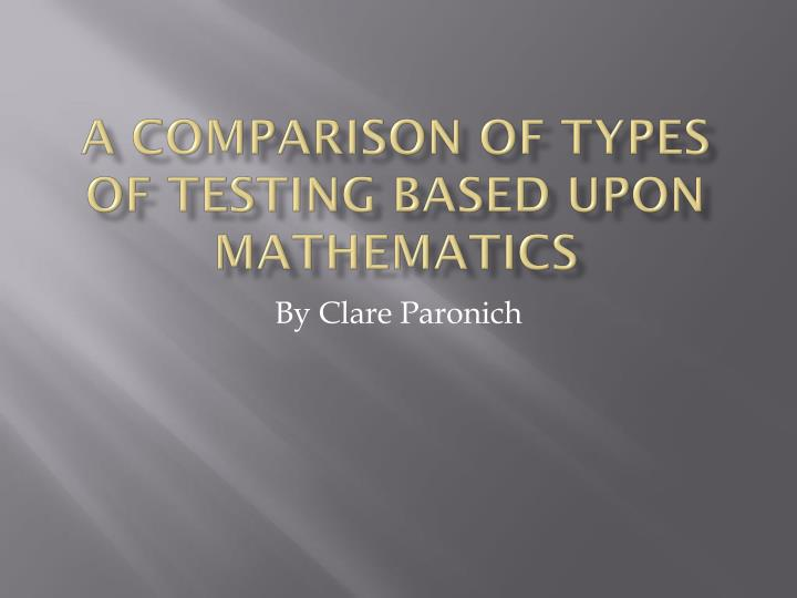 a comparison of types of testing based upon mathematics