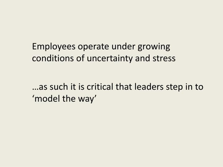 Employees operate under growing conditions of uncertainty and stress